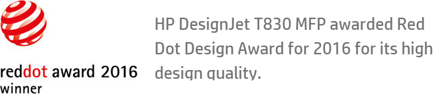 HP DesignJet T830 MFP awarded Red Dot Design Award for 2016 for its high design quality.