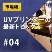 UVプリンター最新トピックス